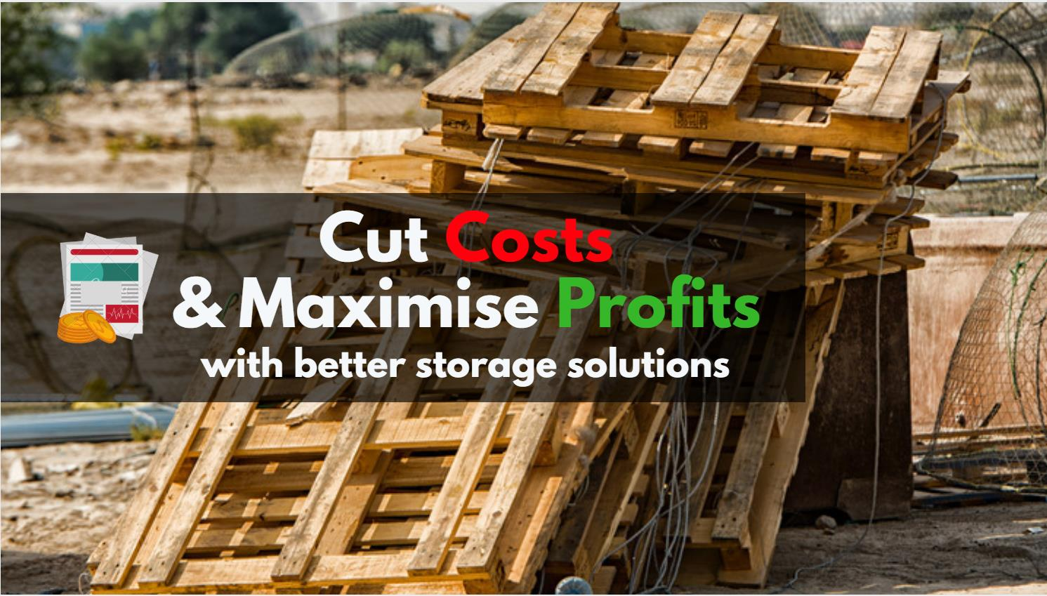 Cut Costs And Maximise Profits With Better Storage Solutions